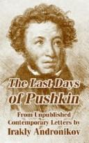 Cover of: The Last Days of Pushkin From Unpublished Contemporary Letters | Irakly Andronikov