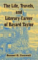 Cover of: The Life, Travels, And Literary Career Of Bayard Taylor | Russell Herman Conwell