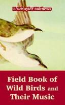 Cover of: Field Book Of Wild Birds And Their Music | Schuyler F. Mathews