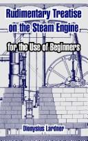 Cover of: Rudimentary Treatise On The Steam Engine: For The Use Of Beginners