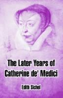 Cover of: The later years of Catherine de'Medici