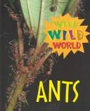 Cover of: Wild Wild World - Ants (Wild Wild World) |