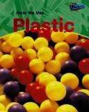 Cover of: How We Use Plastic (Using Materials)