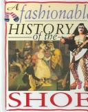 Cover of: A Fashionable History of the Shoe (Fashionable History of Costume) |