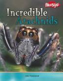Cover of: Incredible Arachnids (Townsend, John, Incredible Creatures.) | John Townsend