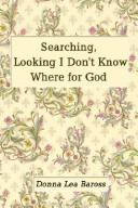 Cover of: Searching, Looking I Don't Know Where for God