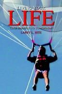 Cover of: LIVING YOUR LIFE LIKE THERE IS NO TOMORROW