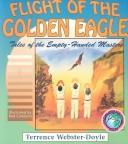Cover of: Flight of the Golden Eagle (Tales of the Empty Handed Mast) | Terrence Webster-Doyle