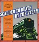 Cover of: Scalded to death by the steam