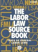 Cover of: The labor law source book by United States