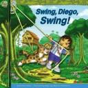 Cover of: Swing, Diego, Swing! (Go, Diego, Go!)