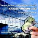 Cover of: How to find Good Jobs Working in Security MAKING TOP DOLLAR!