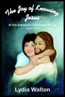 Cover of: The Joy of Knowing Jesus: In His presence is fullness of Joy Psalms 16:11