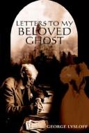 Cover of: LETTERS TO MY BELOVED GHOST