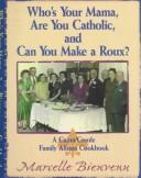 Cover of: Who's Your Mama, Are You Catholic, and Can You Make A Roux?