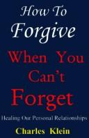 Cover of: How to forgive when you can't forget