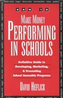 Cover of: How to Make Money Performing in Schools by David Heflick