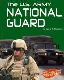 Cover of: The U.S. Army National Guard | Carrie A. Braulick