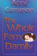 Cover of: The whole fam damily, or, Round and round and round she goes and if she'll stop, nobody knows--Anne Onymous