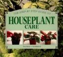 Cover of: A Step-By-Step Guide to Houseplant Care (Step-By-Sstep) | David Squire