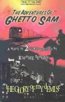 Cover of: The Adventures of Ghetto Sam and the Glory of My Demise | Kwame Teague