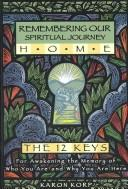 Cover of: Remembering Our Spiritual Journey Home - The 12 Keys | Karon Korp