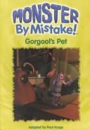 Cover of: Gorgool's Pet (Monster By Mistake)