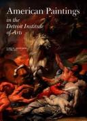 Cover of: American Paintings in the Detroit Institute of Arts, Vol. I | Nancy Rivard Shaw