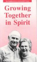 Cover of: Growing Together in Spirit (Marriage is a Sacrament Series)