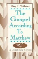 Cover of: The Gospel According to Matthew | Roy I. Wilson