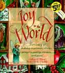 Cover of: Joy to the World: A Treasury of Holiday Traditions, Stories, Prayers, Poetry, Recipes and More