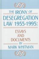 Cover of: The Irony of Desegregation Law 1955-1995 | Mark Whitman