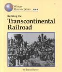 Cover of: World History Series - Building the Transcontinental Railroad | James Barter