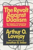 The revolt against dualism by Arthur O. Lovejoy