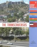 Cover of: Former Soviet Republics - The Transcaucasus (Former Soviet Republics)