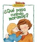 Cover of: Que Pasa Cuando Morimos?/What happen when we die? (Nystrom, Carolyn. Children's Bible Basics.)