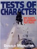 Cover of: Tests of Character Epic Flights by Legendary Test Pilots | Donald Middleton