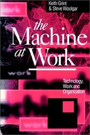 Cover of: The Machine at Work: Technology, Work and Organization