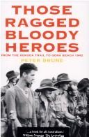 Cover of: Those ragged bloody heroes | Peter Brune