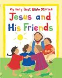 Cover of: Jesus and His Friends (My Very First Bible Stories)