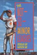 Cover of: The not-so-minor leagues | Douglas Gay