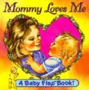 Cover of: Mommy Loves Me (Baby Flaps Ser)