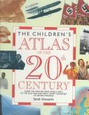 Cover of: Children's Atlas of the 20th Century (Children's Atlases) | Sarah Howarth
