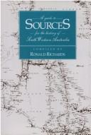 A guide to sources for the history of South Western Australia by Ronald Richards