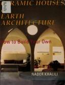 Cover of: Ceramic houses and earth architecture | Nader Khalili