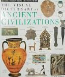 Cover of: The Visual dictionary of ancient civilizations. |