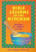 Cover of: Bible Lessons in the Kitchen: activities for children 5 & up