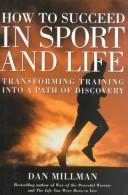 Cover of: How to Succeed in Sport and Life: Transforming Training into a Path of Discovery