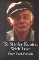 Cover of: To Stanley Kunitz, with love from poet friends, for his 96th birthday. |