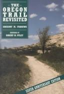 The Oregon Trail revisited by Gregory M. Franzwa